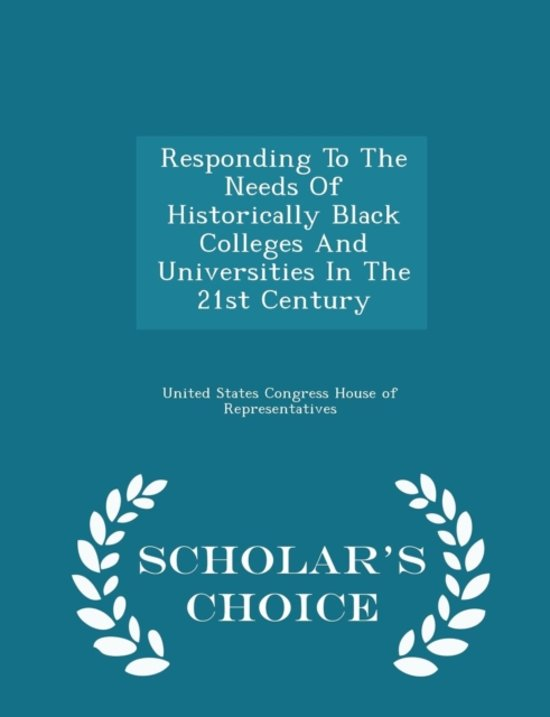 Responding to the Needs of Historically Black Colleges and Universities in the 21st Century - Scholar's Choice Edition