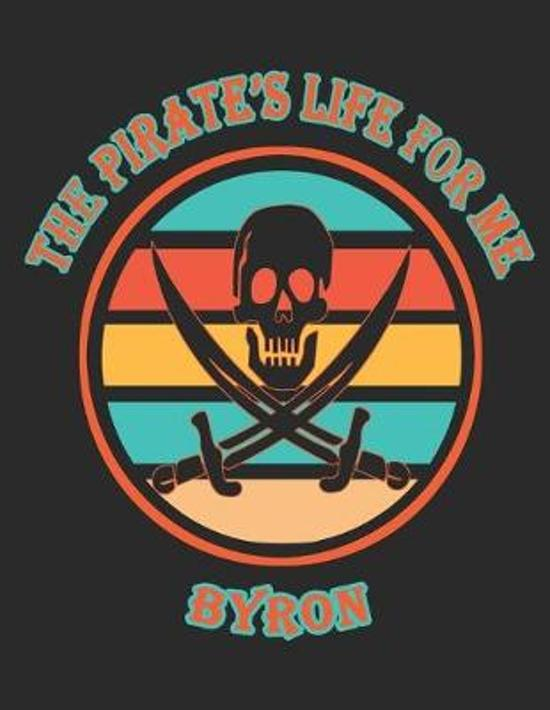 The Pirate's Life For Me Byron: 8.5x11. 110 page. Wide Rule. Funny Pirate Vintage Skull Crossbone Sword journal composition book (Notebook School Offi