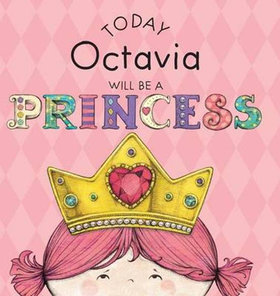 Today Octavia Will Be a Princess
