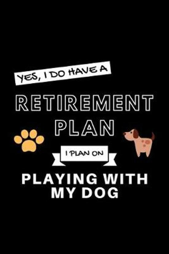 Yes, I Do Have A Retirement Plan I Plan On Playing With My Dog: Funny Retiring Animal Enthusiast Simple Journal Composition Notebook (6'' x 9'') 120 Bla