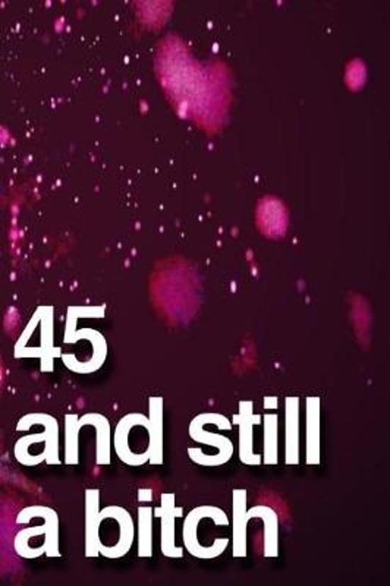 45 And Still A Bitch