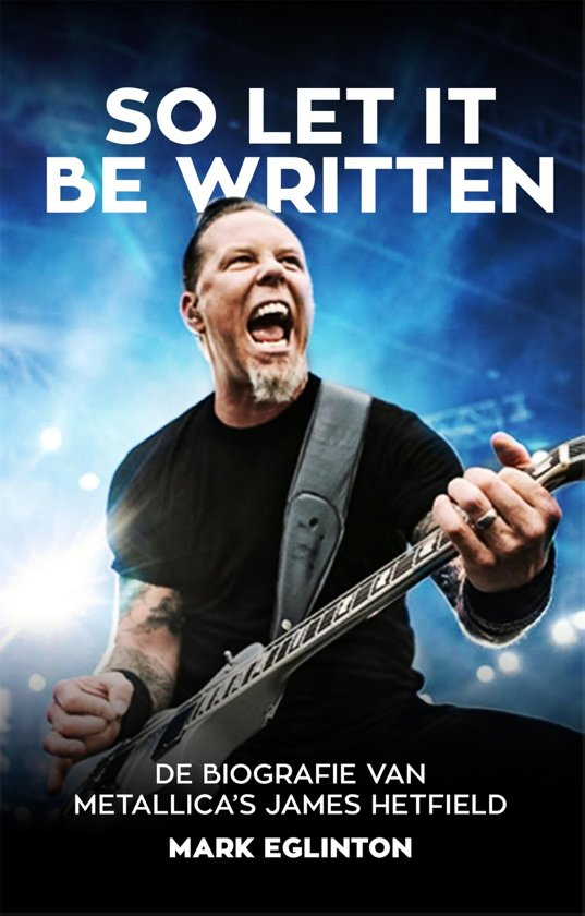 So let it be written. De biografie van Metallica's James Hetfield