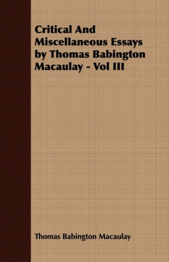 alle boeken van schrijver thomas babington macaulay baron macaulay boek cover critical and miscellaneous essays by thomas babington macaulay vol iii van baron thomas