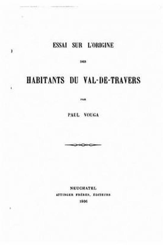 Essai Sur l'Origine Des Habitants Du Val-Du-Travers