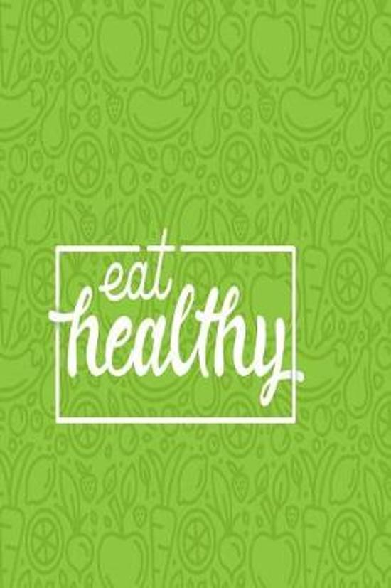 Eat Healthy: A Daily Diet And Workout Routine Planner, Weight Loss Tracker with Meal Planner Designed to Help You Live Your Healthi