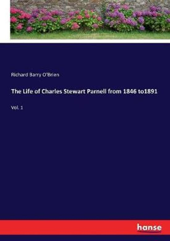 The Life of Charles Stewart Parnell from 1846 To1891