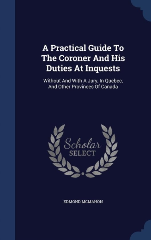 A Practical Guide to the Coroner and His Duties at Inquests