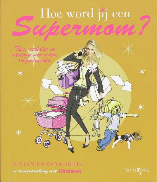 Boek cover Hoe Word Jij Een Supermom? van Vivian Ewbank-Reijs (Paperback)