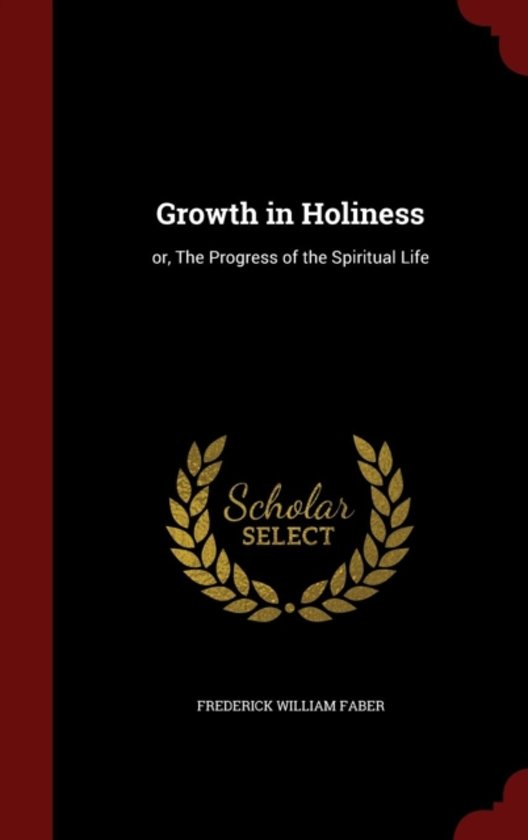 Growth in Holiness, Or, the Progress of the Spiritual Life