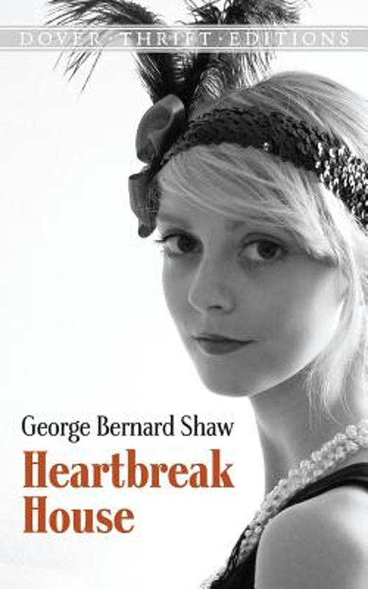 analyses george bernard shaw heartbreak house Heartbreak house, by george bernard shaw heartbreak house and horseback hall heartbreak house is not merely the name of the play which follows this preface.