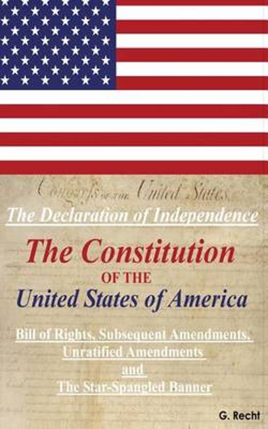 The Declaration of Independence, the Constitution of the United States of America, Bill of Rights, the Subsequent Amendments Unratified Amendments and the Star-Spangled Banner