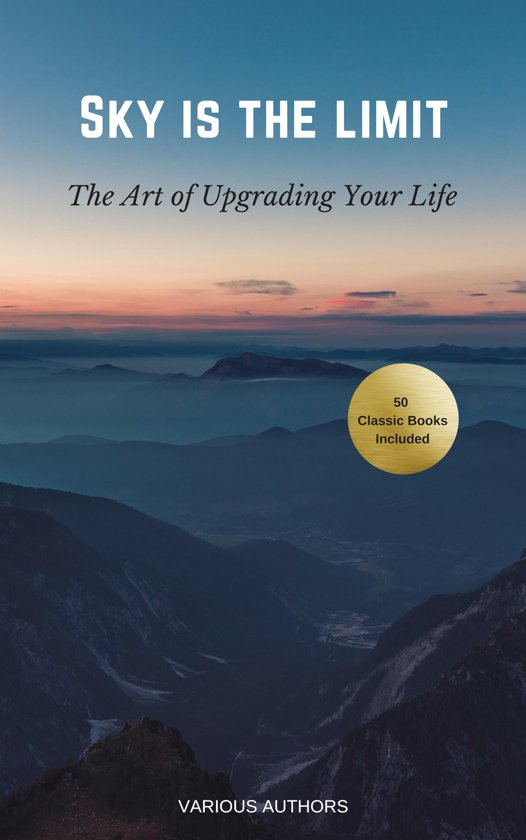 Boek cover The Sky is the Limit: The Art of of Upgrading Your Life (50 Classic Self-Help Books Incl.: Think and Grow Rich, The Way to Wealth, As A Man Thinketh, The Art of War, Acres of Diamonds and many more...) van Dale Carnegie (Onbekend)