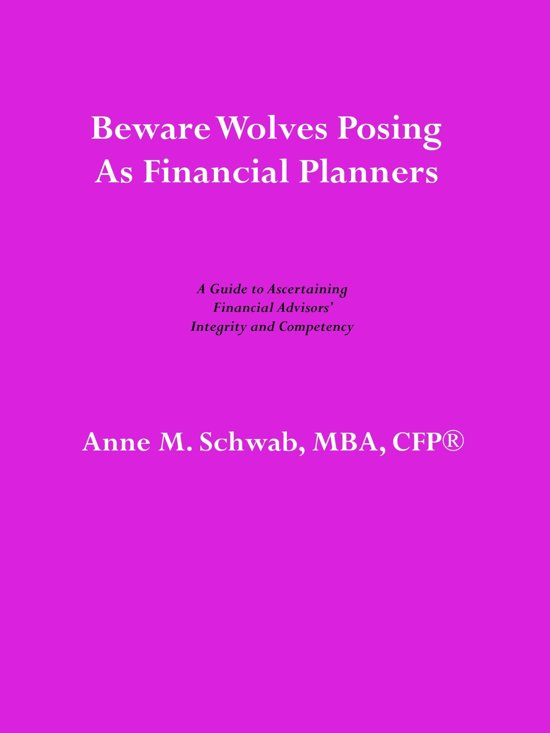 Beware Wolves Posing as Financial Planners: A Guide to Ascertaining Financial Advisors' Competency and Integrity