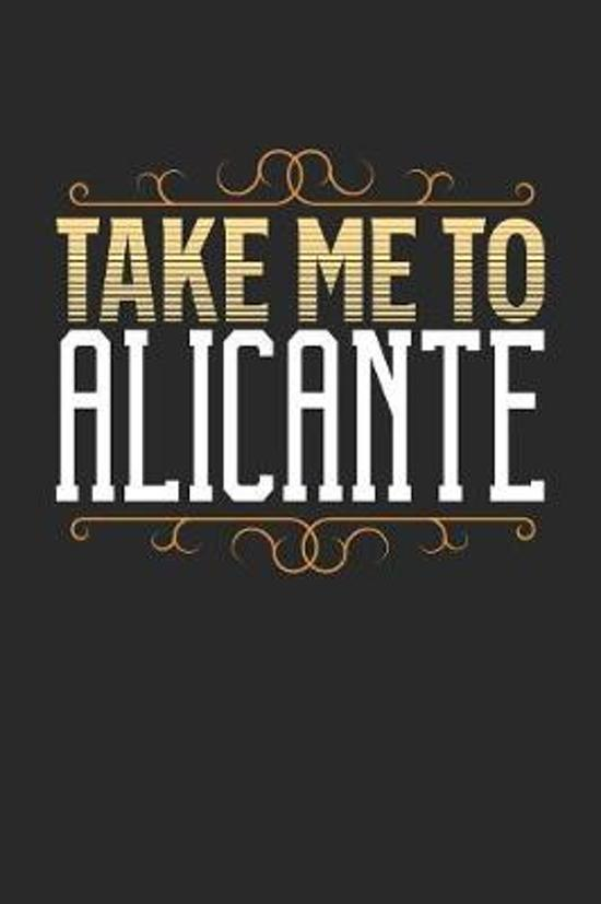 Take Me To Alicante: Alicante Notebook - Alicante Vacation Journal - 110 White Blank Pages - 6 x 9 - Alicante Notizbuch - ca. A 5 - Handlet