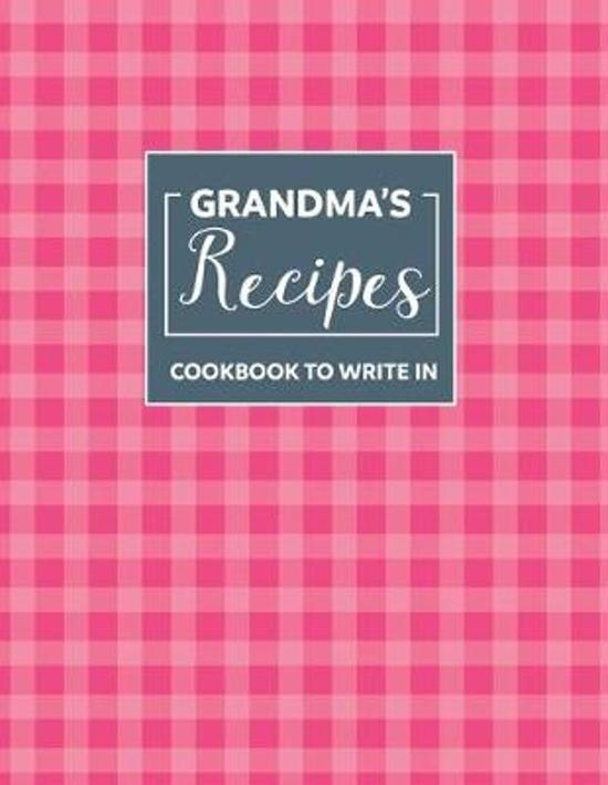 Grandmas recipe book blank lined journal: Create Your Own Recipe Book, Empty Blank Lined notebook for Sharing Your Favorite Recipes, Personalized Gift
