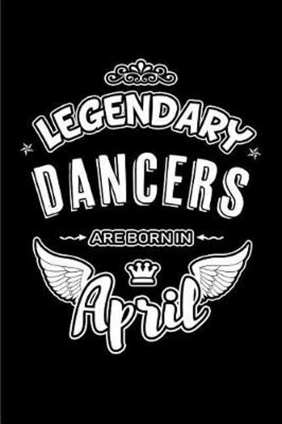 Legendary Dancers Are Born in April