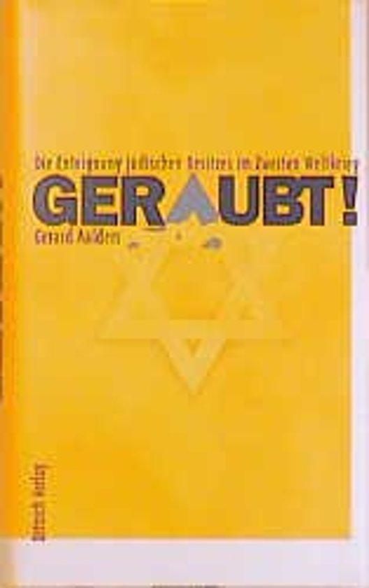 Geraubt! Die Enteignung jüdischen Besitzes im Zweiten Weltkrieg