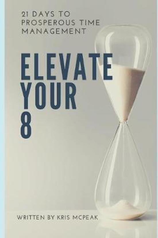 Elevate Your 8: 21 Days to Prosperous Time Management