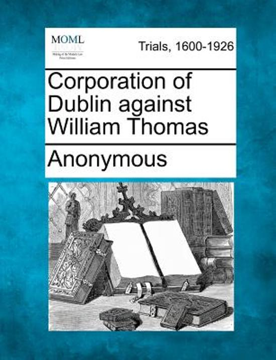 Corporation of Dublin Against William Thomas