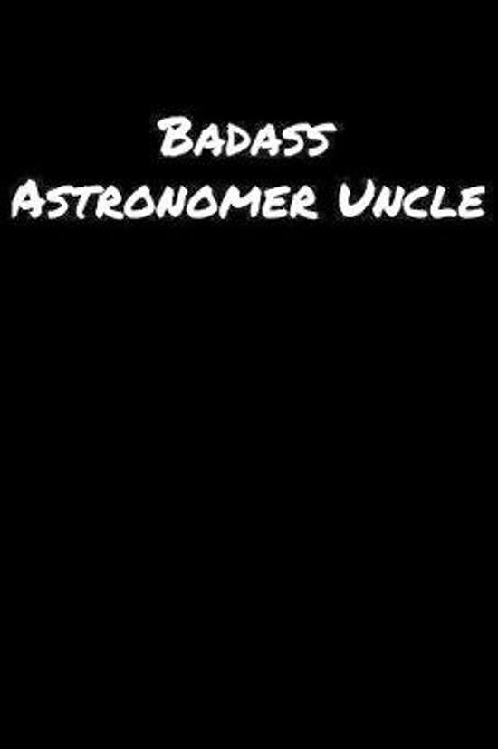 Badass Astronomer Uncle: A soft cover blank lined journal to jot down ideas, memories, goals, and anything else that comes to mind.