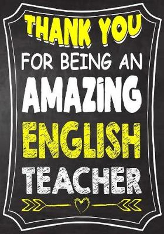 Thank You For Being An Amazing English Teacher: Teacher Notebook, Journal or Planner for Teacher Gift, Thank You Gift to Show Your Gratitude During Te