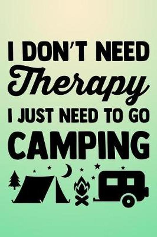I Don't Need Therapy I Just need To Go Camping: RV Travel Journal and Log Book 6 x 9 in. 118 pages
