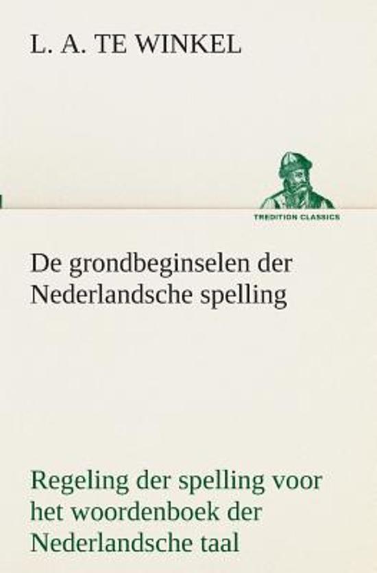 De grondbeginselen der nederlandsche spelling regeling der spelling voor het woordenboek der nederlandsche taal