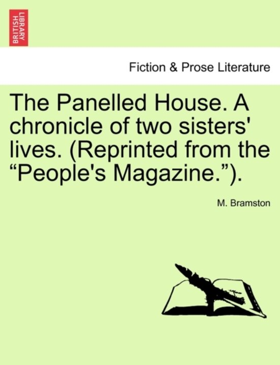 The Panelled House. a Chronicle of Two Sisters' Lives. (Reprinted from the People's Magazine. ).
