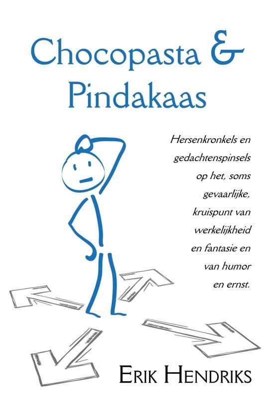 Chocopasta & Pindakaas - Hersenkronkels en gedachtenspinsels op het kruispunt van werkelijkheid en fantasie en van humor en ernst