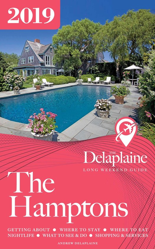 The Hamptons: The Delaplaine 2019 Long Weekend Guide