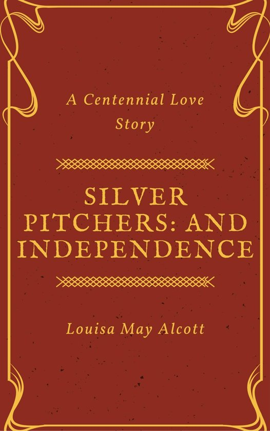 Silver Pitchers: and Independence, a Centennial Love Story (Annotated)