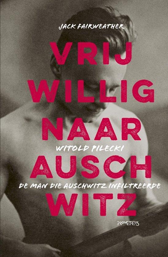 Boek cover Vrijwillig naar Auschwitz van Jack Fairweather (Paperback)