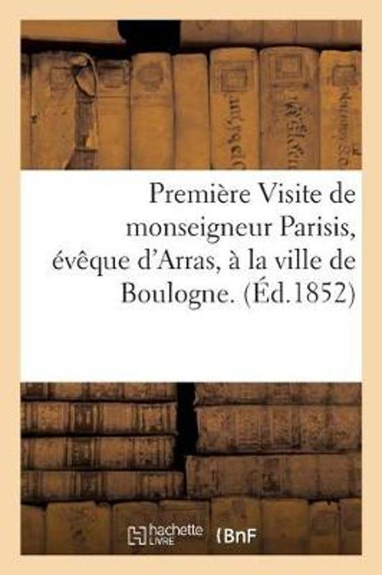 Premi�re Visite de Monseigneur Parisis, �v�que d'Arras, � La Ville de Boulogne. 9, 10 Et 11