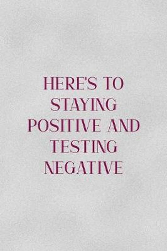 Here's TO Staying Positive And Testing Negative: All Purpose 6x9'' Blank Lined Notebook Journal Way Better Than A Card Trendy Unique Gift Gray Cheers