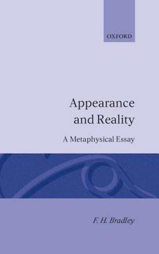 appearance essay metaphysical reality Appearance and reality : a metaphysical essay may 19, 2016 05/16 by bradley, f h (francis herbert), 1846-1924 texts eye 132 favorite 1 comment 0 american.