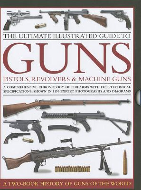 Ultimate Illustrated Guide to Guns, Pistols, Revolvers and Machine Guns