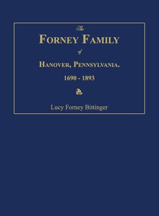 The Forney Family of Hanover, Pennsylvania. 1690-1893.