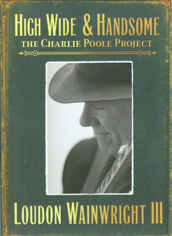 High Wide & Handsome: The Charlie Poole Project