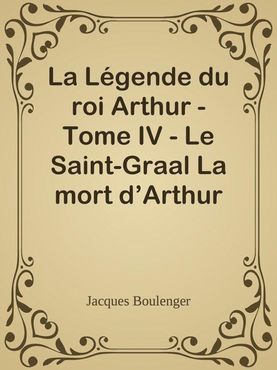 La Légende du roi Arthur - Tome IV - Le Saint-Graal La mort d'Arthur