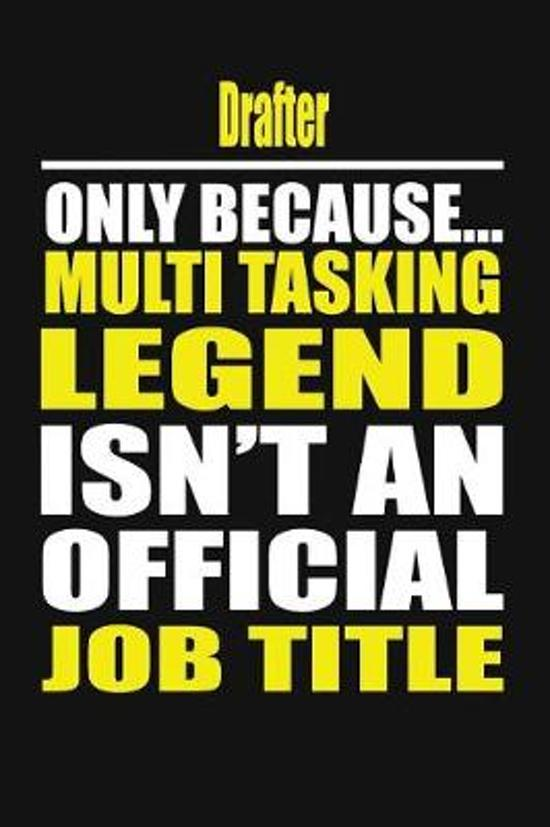 Drafter Only Because Multi Tasking Legend Isn't an Official Job Title