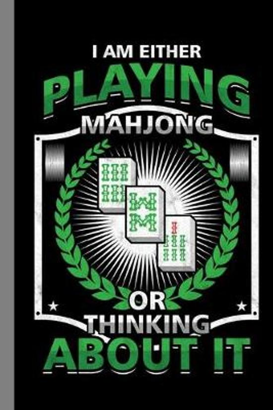 I Am Either Playing Mahjong Or Thinking About It: Tile Based Game Gift For Players (6''x9'') Lined Notebook To Write In