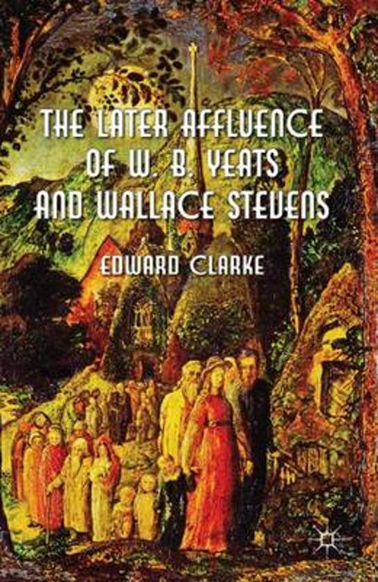 The Later Affluence of W. B. Yeats and Wallace Stevens