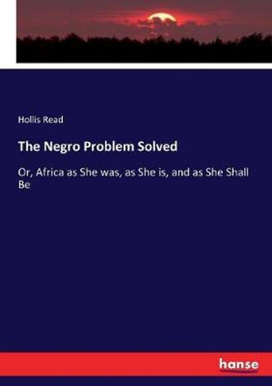 The Negro Problem Solved