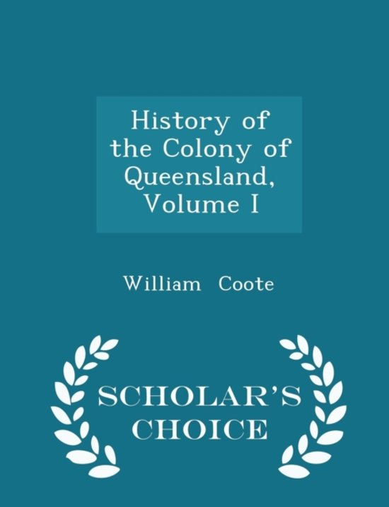 History of the Colony of Queensland, Volume I - Scholar's Choice Edition