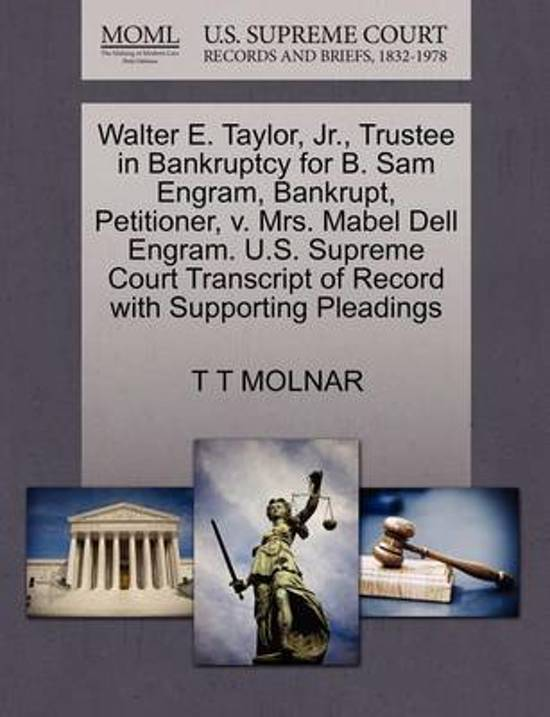 Walter E. Taylor, Jr., Trustee in Bankruptcy for B. Sam Engram, Bankrupt, Petitioner, V. Mrs. Mabel Dell Engram. U.S. Supreme Court Transcript of Record with Supporting Pleadings