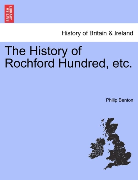 The History of Rochford Hundred, Etc.