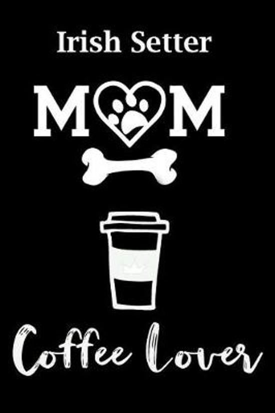 Irish Setter Mom Coffee Lover