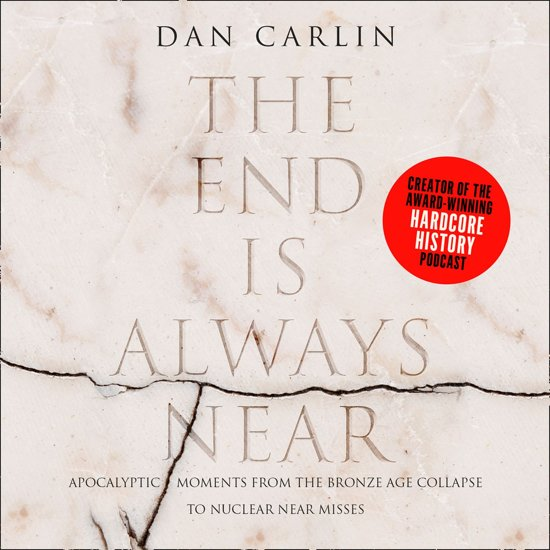 Boek cover The End is Always Near: Apocalyptic Moments from the Bronze Age Collapse to Nuclear Near Misses van Dan Carlin (Onbekend)
