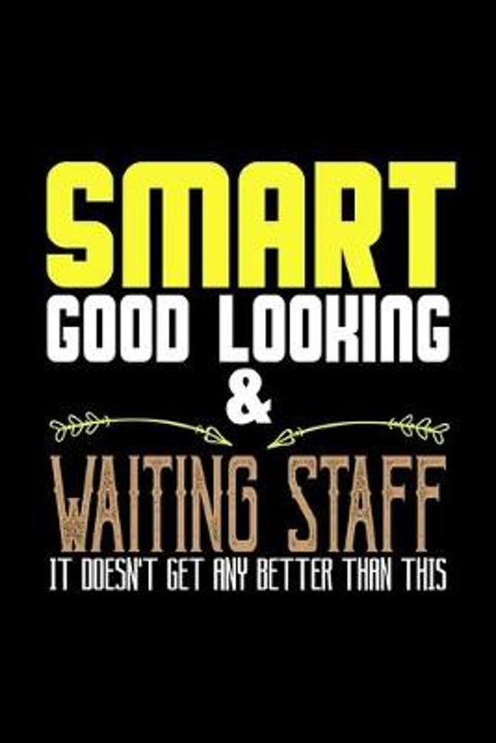 Smart good looking and waiting staff it doesn't get any better than this: Notebook - Journal - Diary - 110 Lined pages - 6 x 9 in - 15.24 x 22.86 cm -