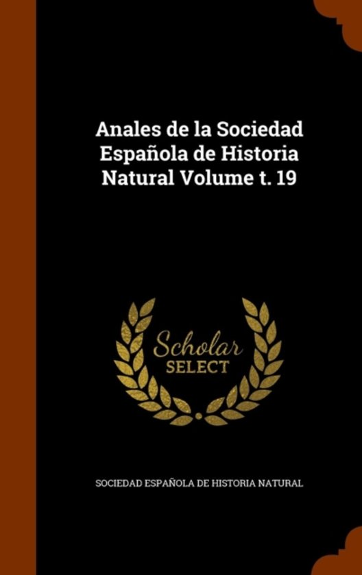 Anales de La Sociedad Espanola de Historia Natural Volume T. 19